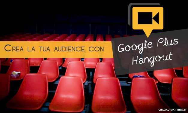 Come creare la tua Audience con gli Hangout di Google Plus